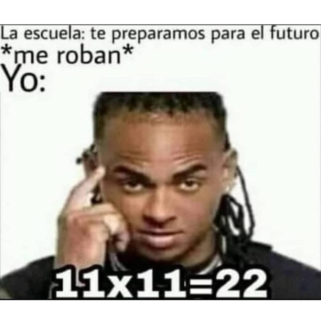 La escuela: Te preparamos para el futuro.   Me roban.  Yo: 11x11=22.