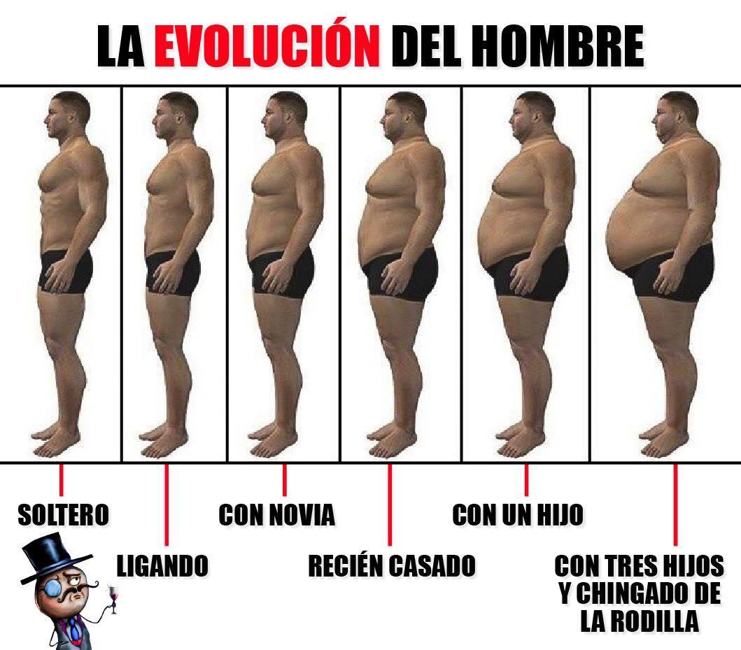 La evolución del hombre:  - Soltero - Ligando - Con novia - Recién casado - Con un hijo - Con tres hijos y chingado de la rodilla.
