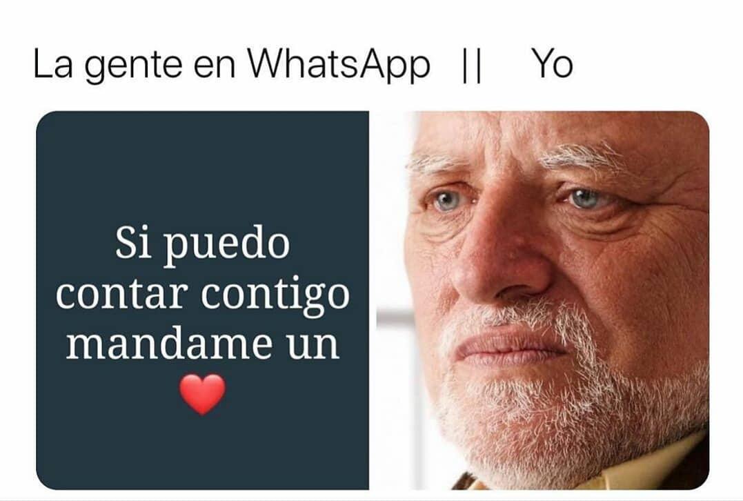 La gente en WhatsApp: Si puedo contar contigo mándame un corazón.  Yo: