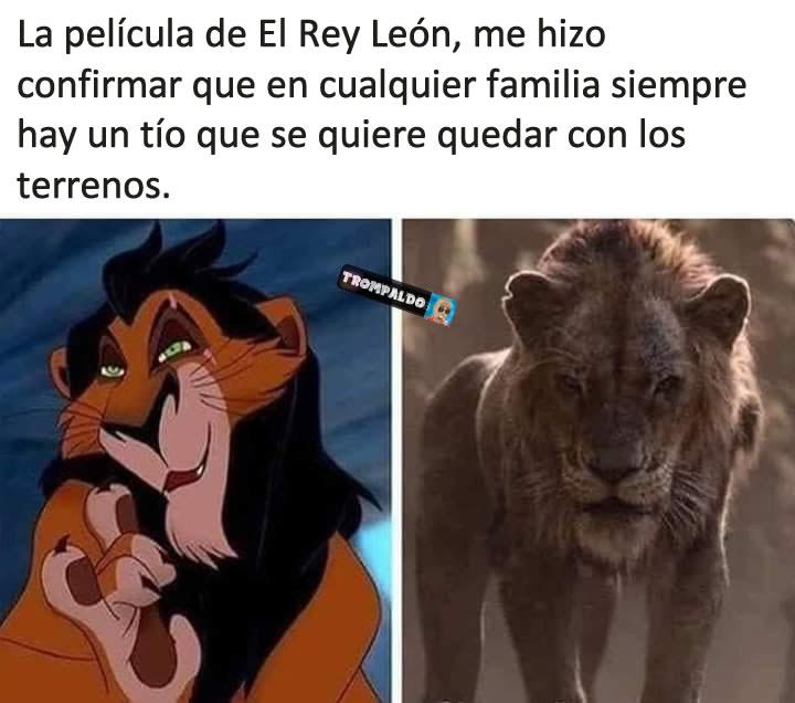 La película de El Rey León, me hizo confirmar que en cualquier familia siempre hay un tío que se quiere quedar con los terrenos.