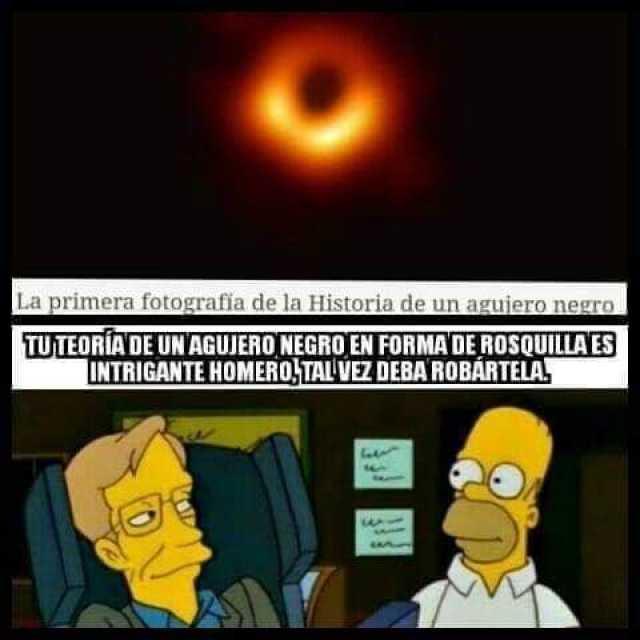 La primera fotografía de la historia de un agujero negro.  Tu teoría de agujero negro en forma de rosquilla es intrigante Homero tal vez deba robártela.