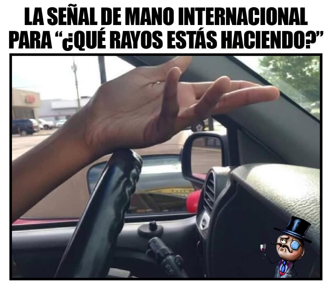 """La señal de mano internacional para """"¿Qué rayos estás haciendo?"""""""
