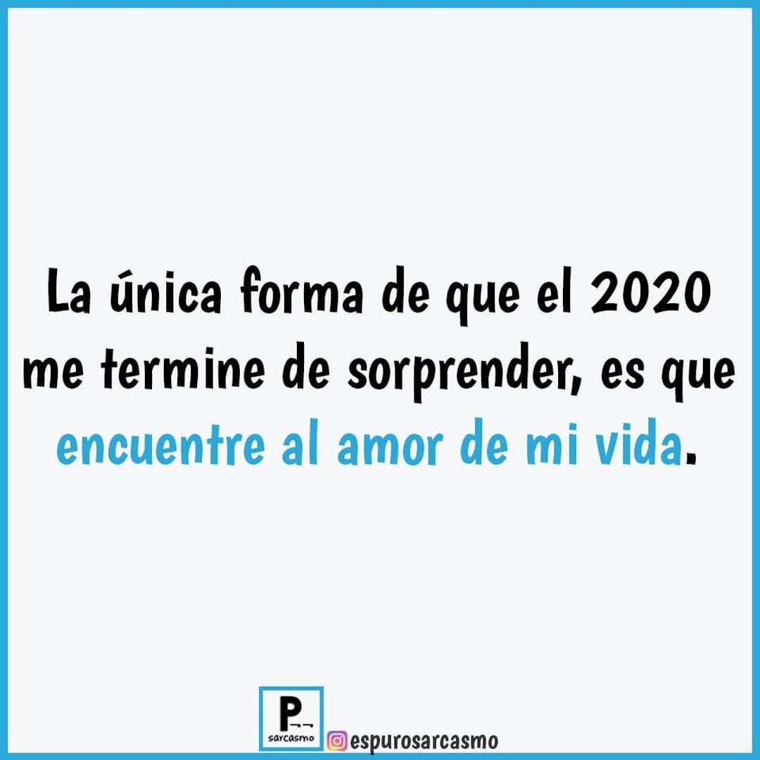 La única forma de que el 2020 me termine de sorprender, es que encuentre al amor de mi vida.