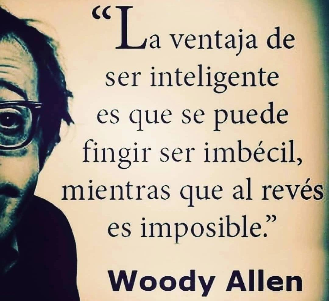 La ventaja de ser inteligente es que se puede fingir ser imbécil, mientras que al revés es imposible.