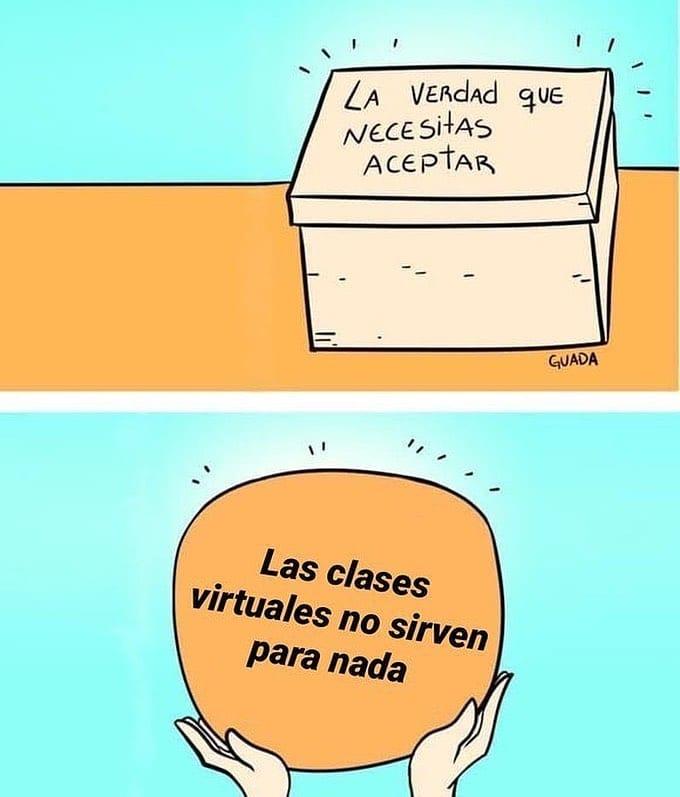 La verdad que necesitas aceptar.  Las clases virtuales no sirven para nada.