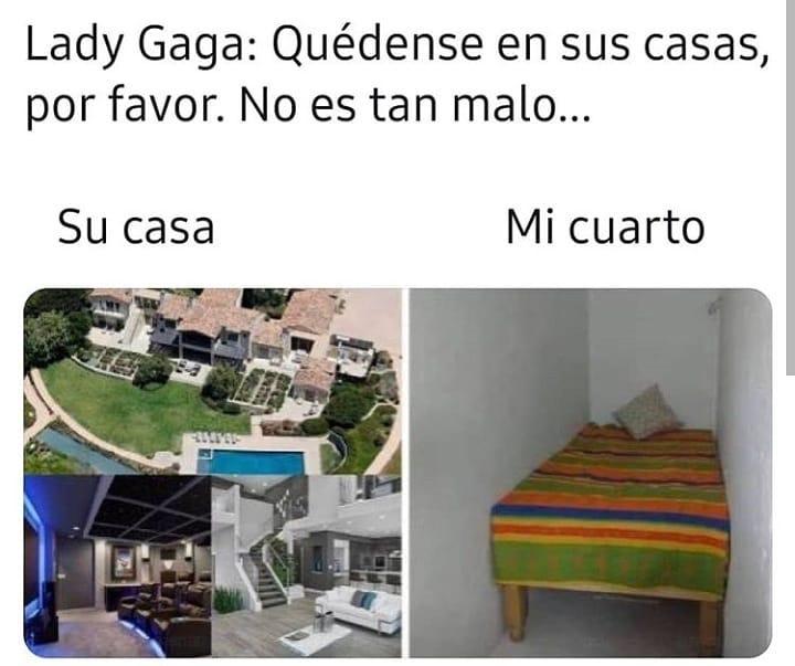 Lady Gaga: Quédense en sus casas, por favor. No es tan malo...  Su casa. / Mi cuarto.