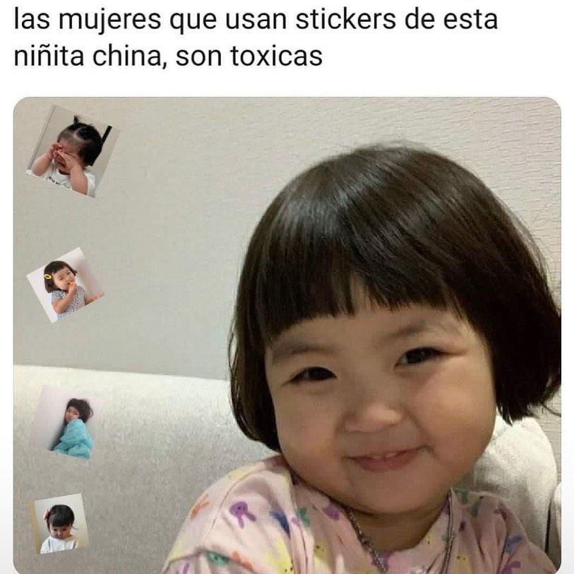 Las mujeres que usan stickers de esta niñita china, son toxicas.