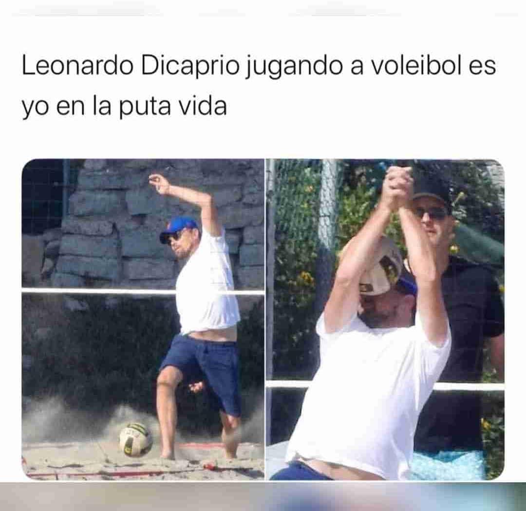 Leonardo Dicaprio jugando a voleibol es yo en la puta vida.