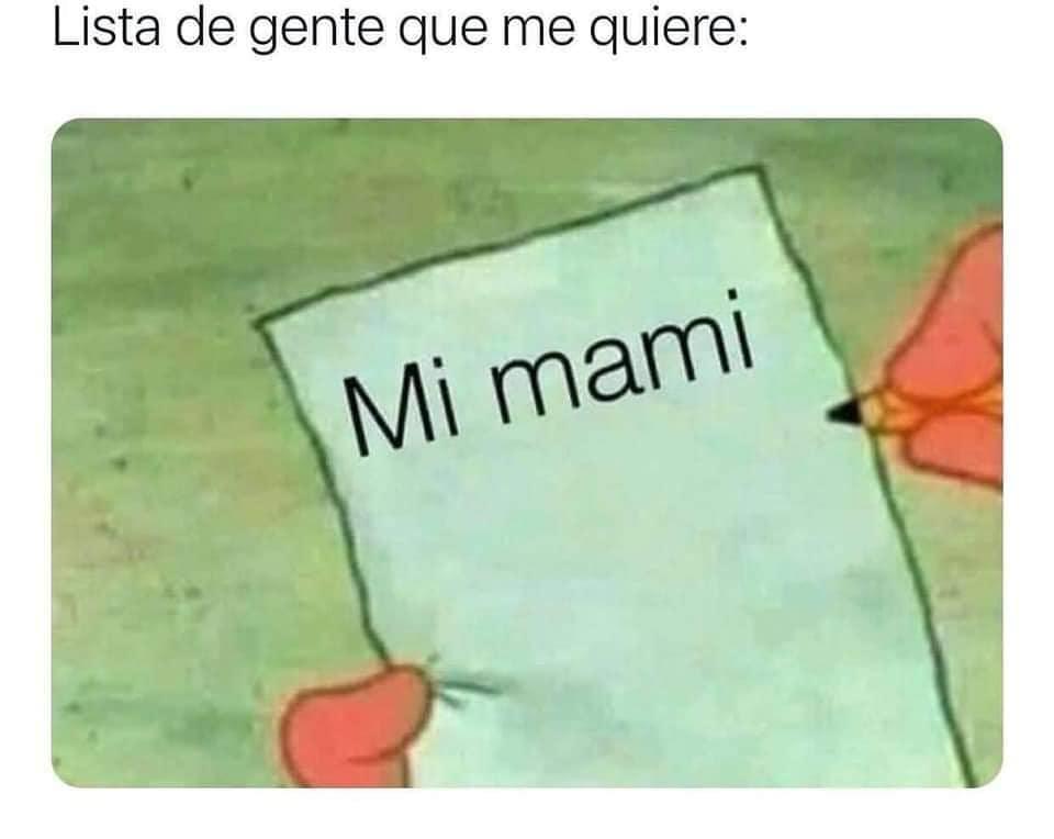 Lista de gente que me quiere: Mi mami.