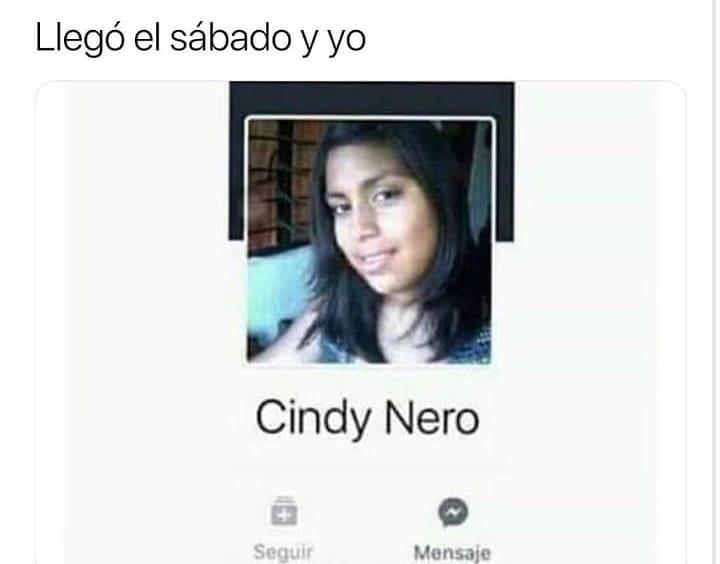 Llegó el sábado y yo Cindy Nero.