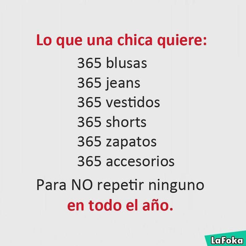 Lo que una chica quiere: 365 blusas. 365 jeans. 365 vestidos. 365 shorts. 365 zapatos. 365 accesorios.  Para no repetir ninguno en todo el año.