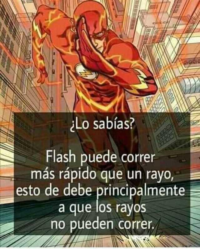¿Lo sabías? flash puede correr más rápido que un rayo, esto de debe principalmente a que los rayos no pueden correr.