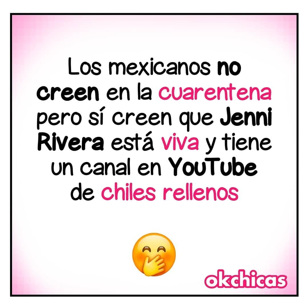 Los mexicanos no creen en la cuarentena pero sí creen que Jenni Rivera está viva y tiene un canal en YouTube de chiles rellenos.
