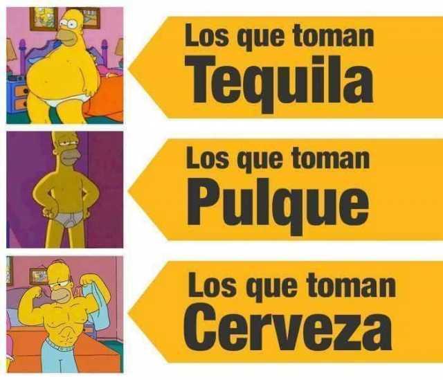 Los que toman Tequila.  Los que toman Pulque.  Los que toman Cerveza.
