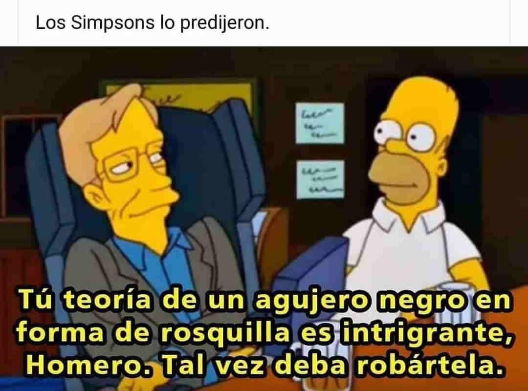 Los Simpsons lo predijeron. Tu teoría de un agujero negro en forma de rosquilla es intrigante, Homero. Tal vez deba robártela.