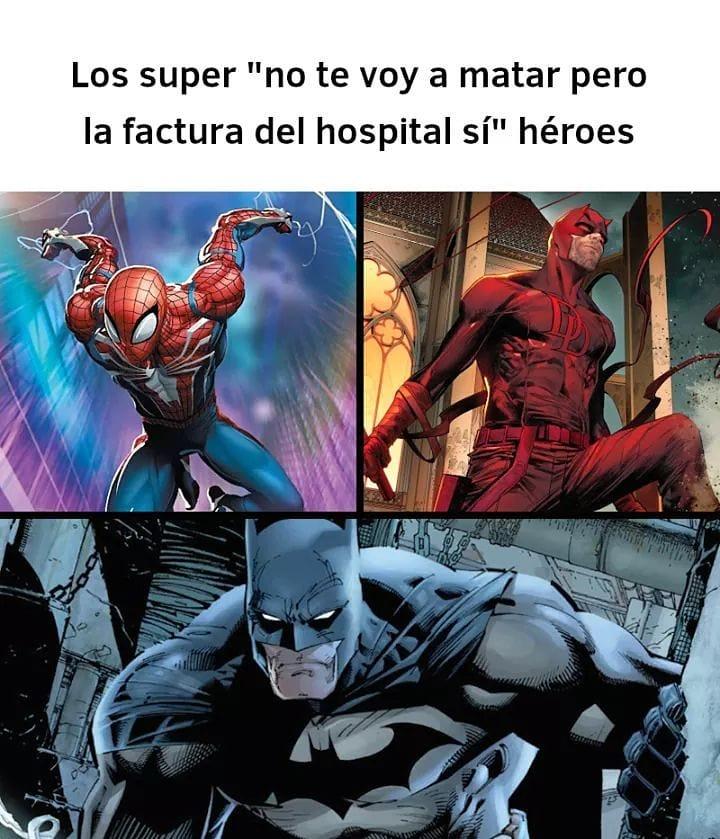 """Los super """"no te voy a matar pero la factura del hospital sí"""" héroes."""