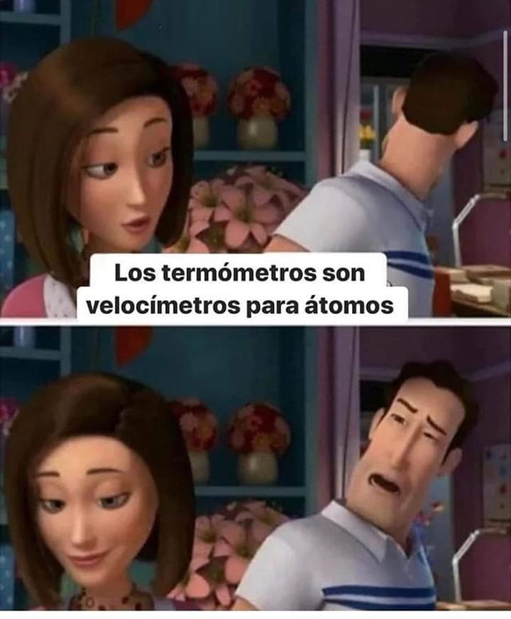 Los termómetros son velocímetros para átomos.