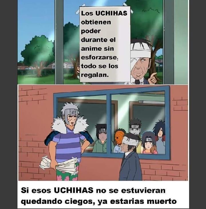 Los Uchihas obtienen poder durante el anime sin esforzarse: todo se los regalan.  Si esos Uchihas no se estuvieran quedando ciegos, ya estarías muerto.