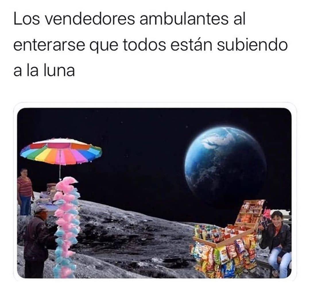 Los vendedores ambulantes al enterarse que todos están subiendo a la luna.