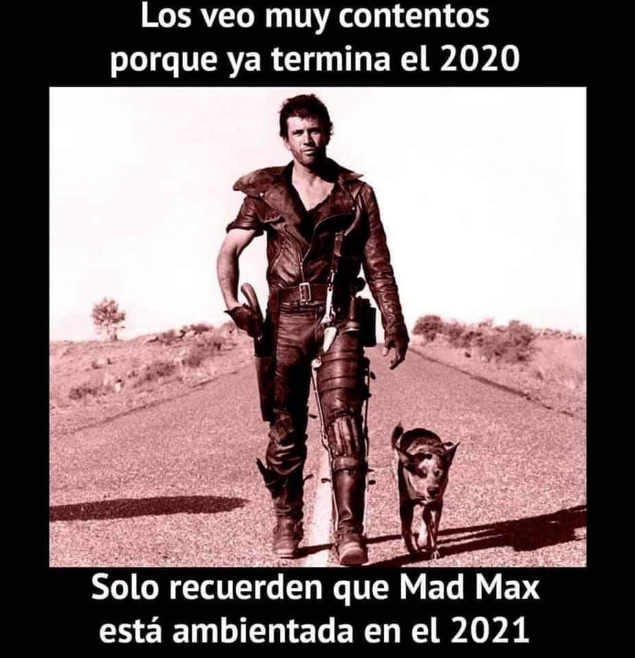 Los veo muy contentos porque ya termina el 2020. Solo recuerden que Mad Max está ambientada en el 2021.