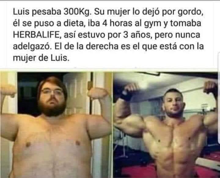 Luis pesaba 300Kg. Su mujer lo dejó por gordo, él se puso a dieta, iba 4 horas al gym y tomaba herbalife, así estuvo por 3 años, pero nunca adelgazó. El de la derecha es el que está con la mujer de Luis.