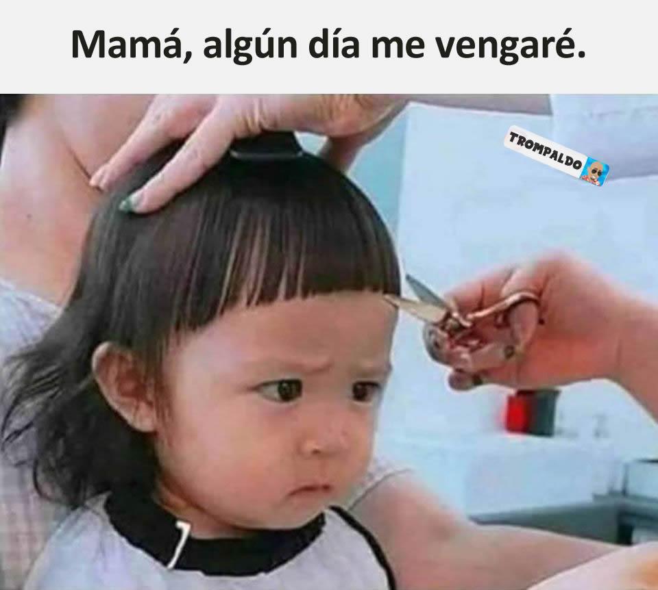 Mamá, algún día me vengaré.