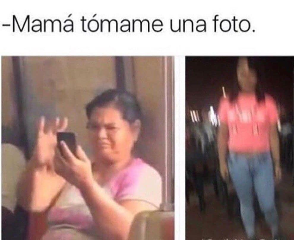 Mamá, tómame una foto.