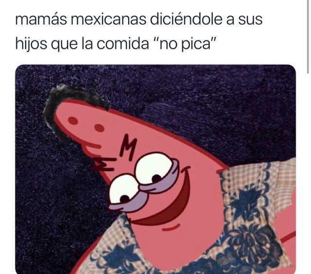 """Mamás mexicanas diciéndole a sus hijos que la comida """"no pica""""."""