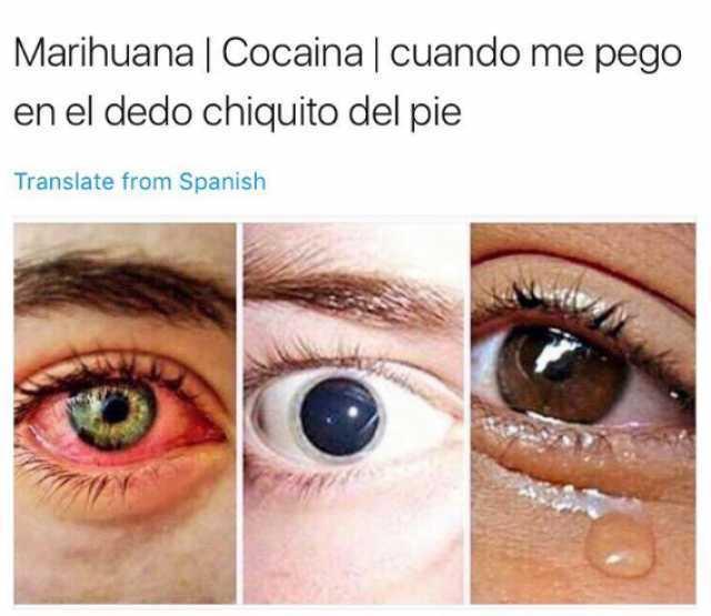 Marihuana / Cocaína / Cuando me pego en el dedo chiquito del pie.