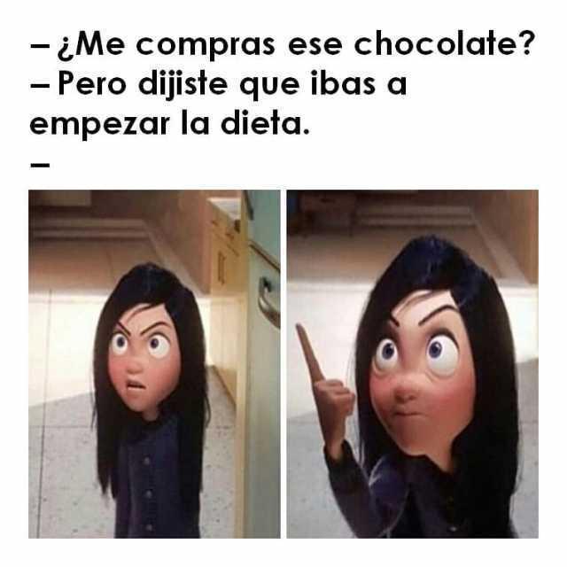 - ¿Me compras ese chocolate?   - Pero dijiste que ibas a empezar la dieta.  -