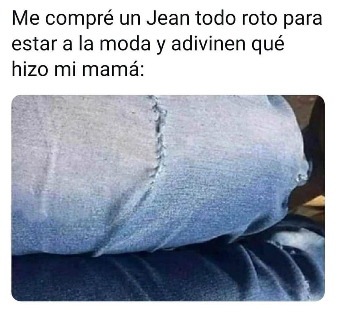 Me compré un jean todo roto para estar a la moda y adivinen qué hizo mi mamá.