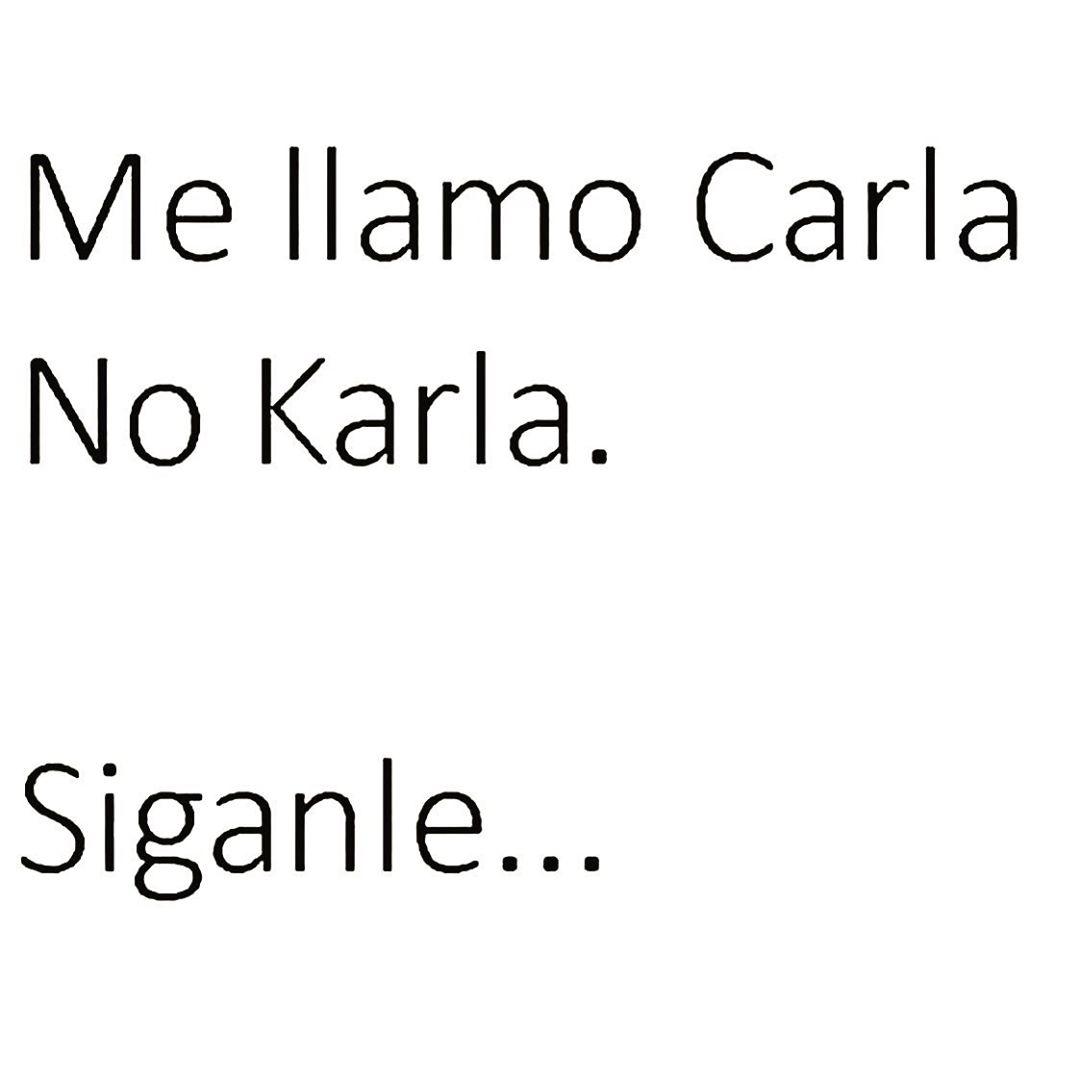 Me llamo Carla No Karla. Síganle...