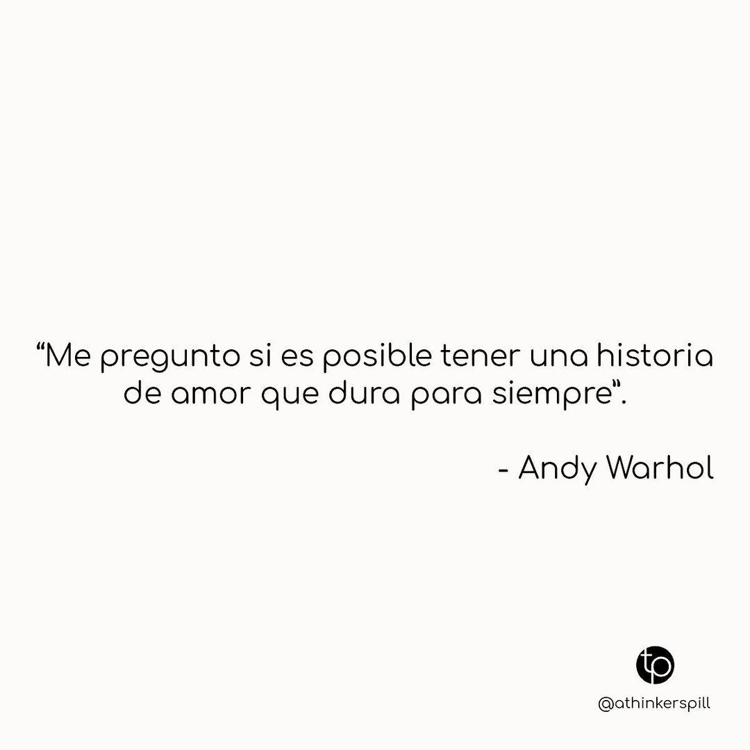 """""""Me pregunto si es posible tener una historia de amor que dura para siempre"""". Andy Warhol."""