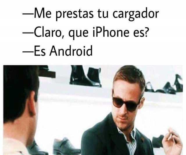 Me prestas tu cargador.  Claro, que iPhone es?  Es Android.