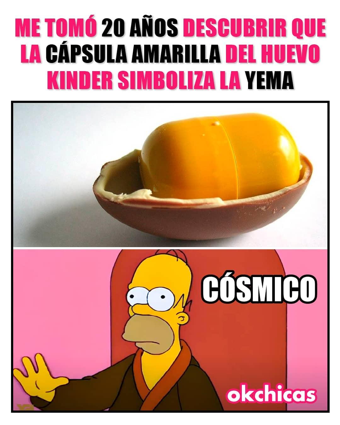 Me tomó 20 años descubrir que la cápsula amarilla del huevo kinder simboliza la yema.  Cósmico.