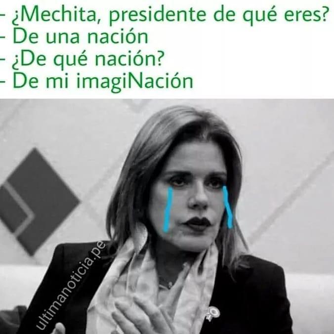 ¿Mechita, presidente de qué eres?  De una nación.  ¿De qué nación?  De mi imaginación.