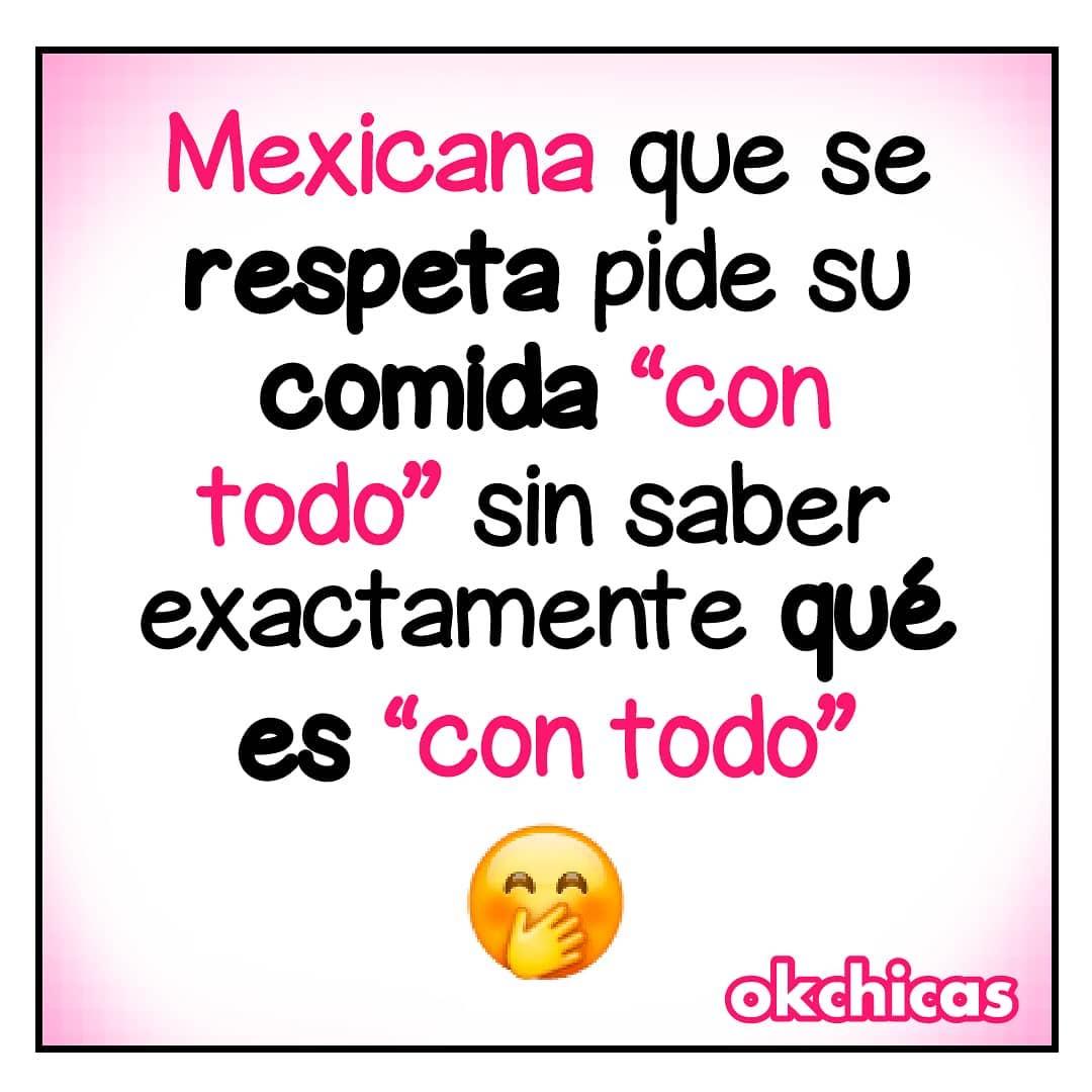 """Mexicana que se respeta pide su comida """"con todo"""" sin saber exactamente qué es """"con todo""""."""