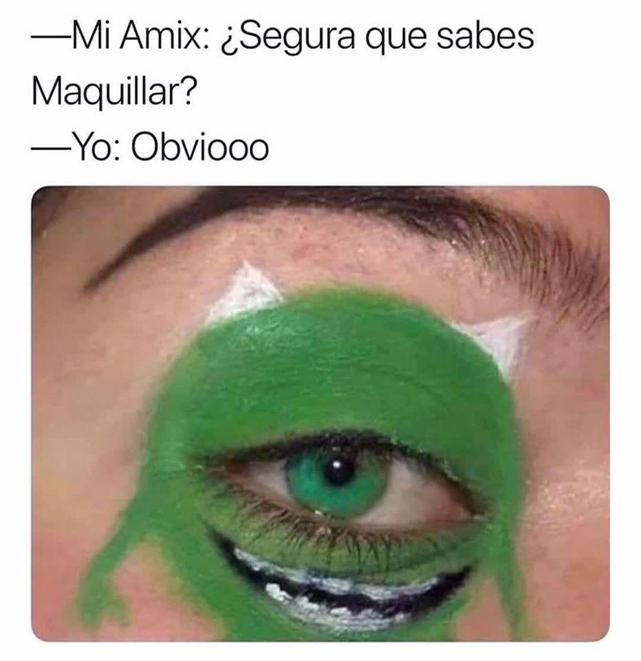 Mi amix: segura que sabes maquillar?  Yo: obviooo.