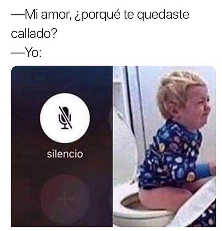 Mi amor, ¿porqué te quedaste callado?  Yo: silencio