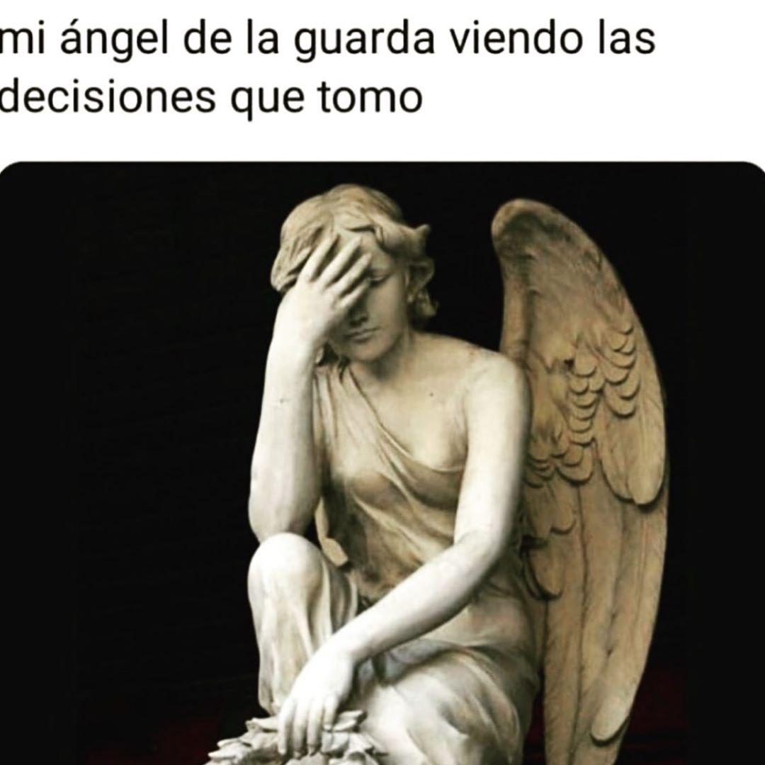 Mi ángel de la guarda viendo las decisiones que tomo.