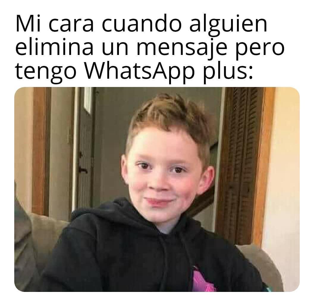 Mi cara cuando alguien elimina un mensaje pero tengo WhatsApp plus: