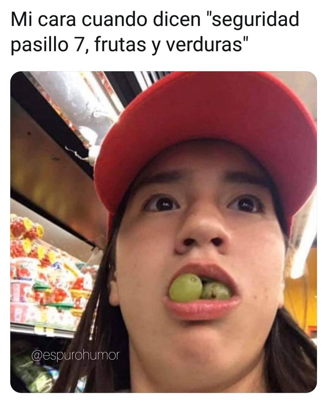 """Mi cara cuando dicen """"seguridad pasillo 7, frutas y verduras""""."""