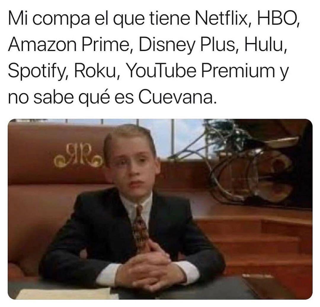 Mi compa el que tiene Netflix, HBO, Amazon Prime, Disney Plus, Hulu, Spotify, Roku, YouTube Premium y no sabe qué es Cuevana.