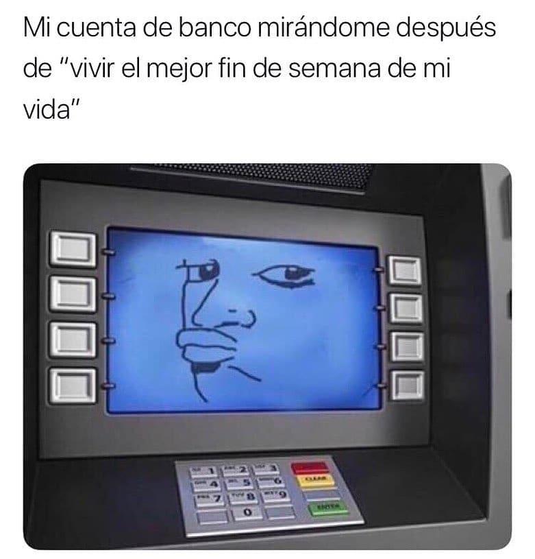 """Mi cuenta de banco mirándome después de """"vivir el mejor fin de semana de mi vida""""."""