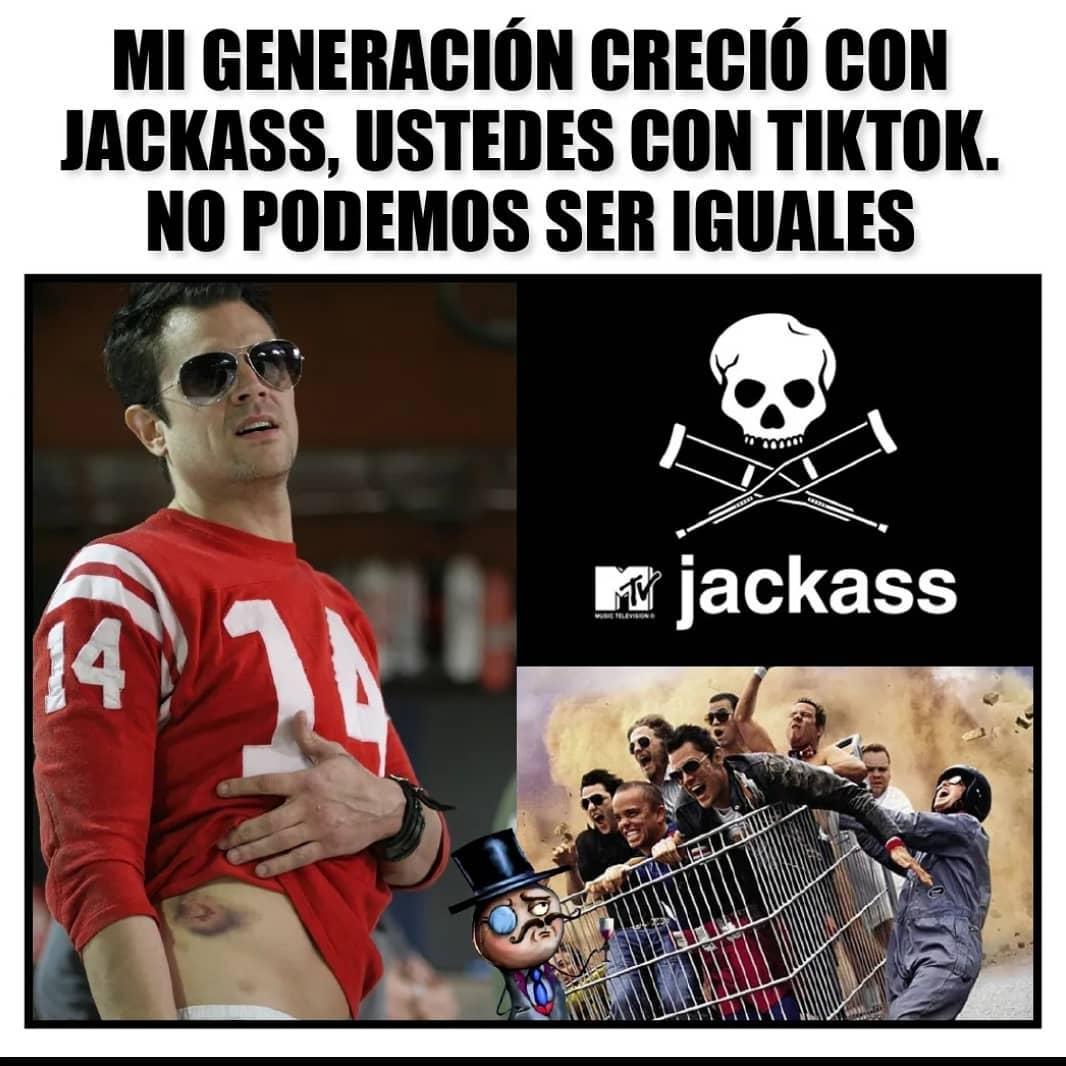 Mi generación con Jackass, ustedes con Tiktok. No podemos ser iguales.