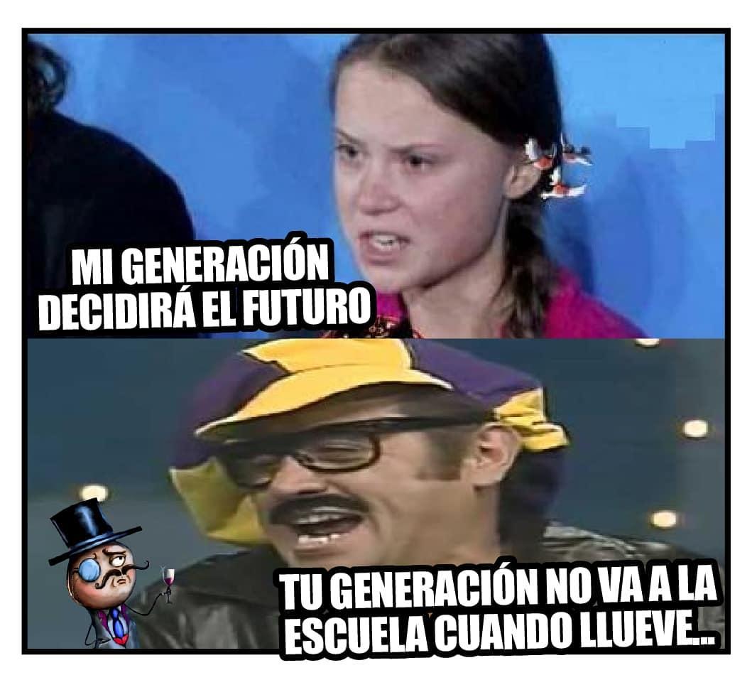 Mi generación decidirá el futuro.  Tu generación no va a la escuela cuando llueve.