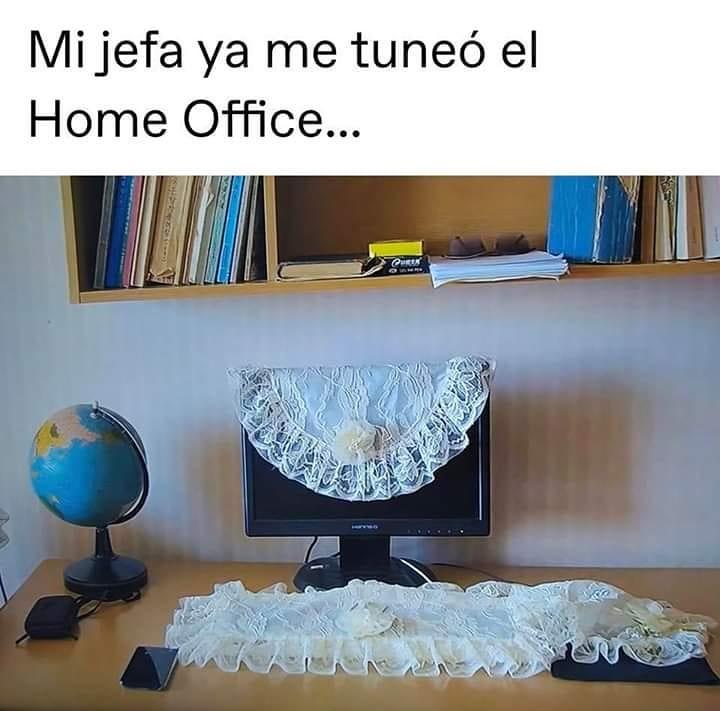Mi jefa ya me tuneó el Home Office...