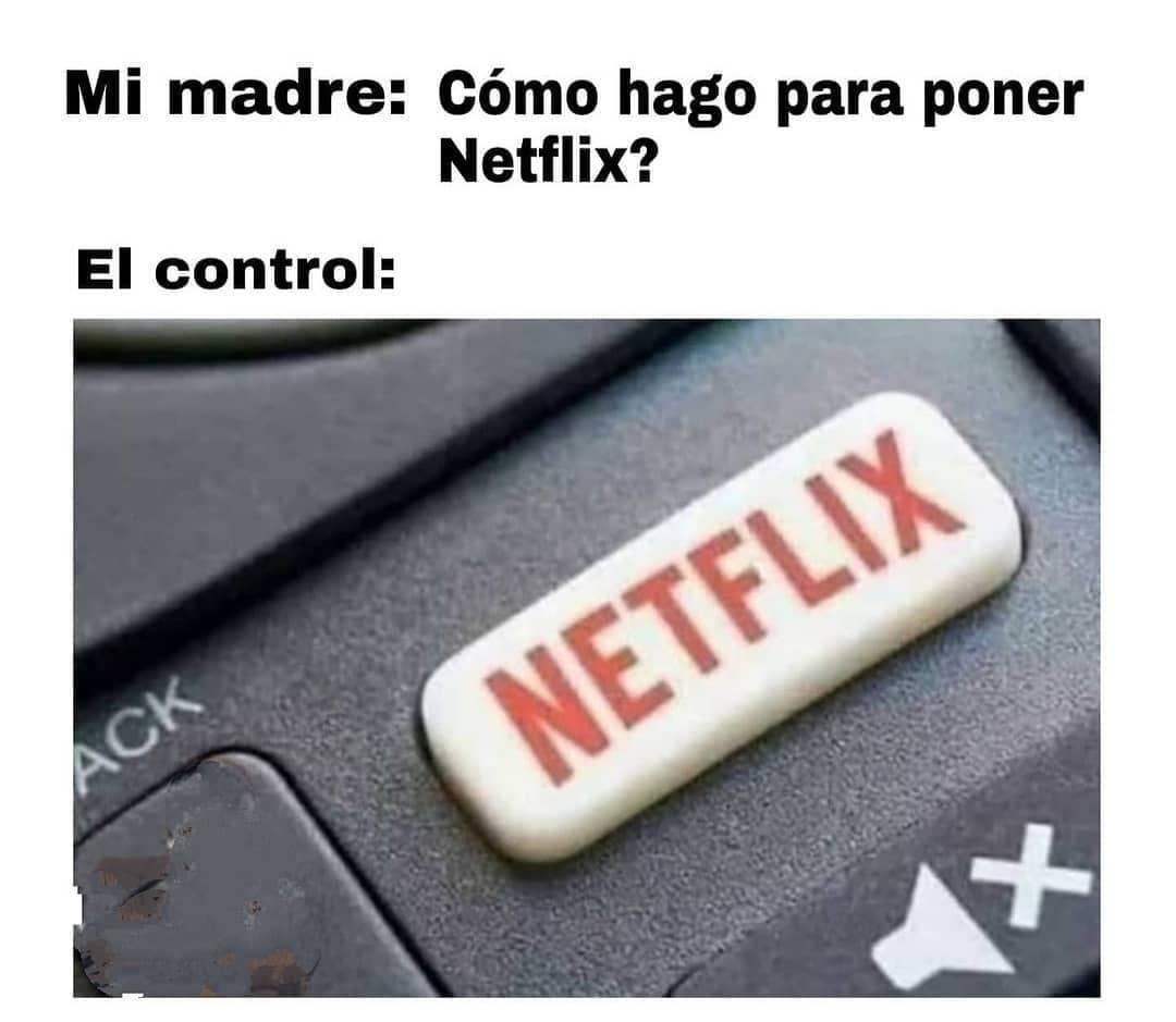 Mi madre: Cómo hago para poner Netflix? El control: