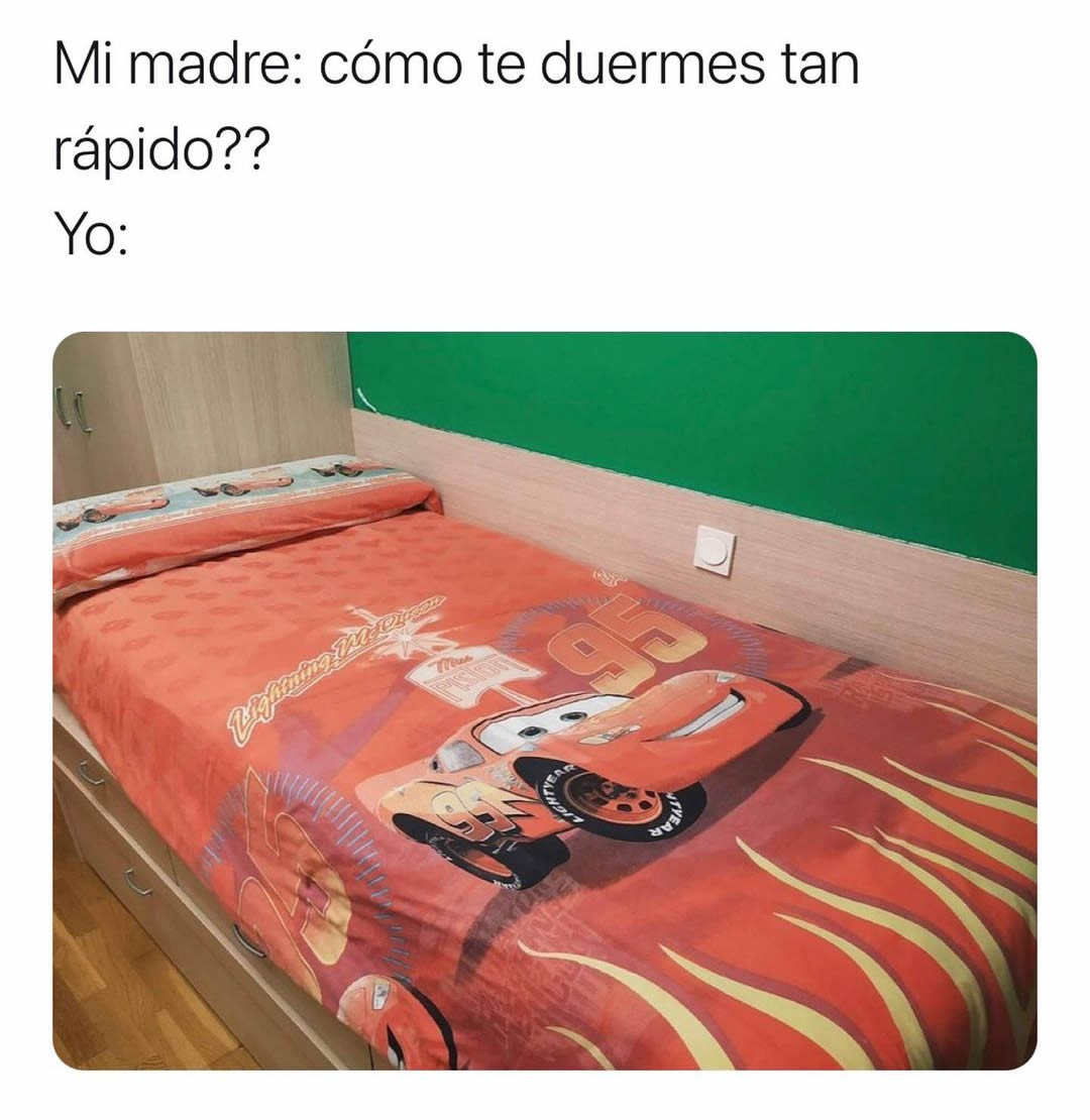 Mi madre: cómo te duermes tan rápido??  Yo:
