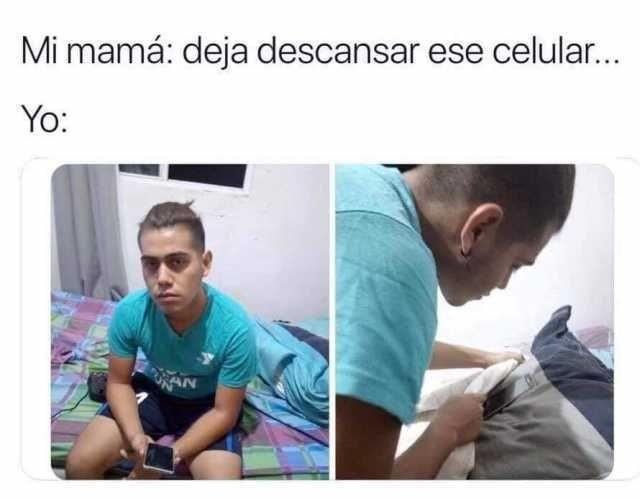 Mi mamá: deja descansar ese celular...  Yo: